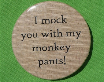 I mock you with my monkey pants! (button)
