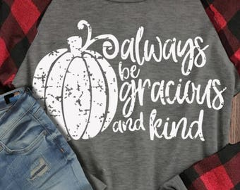 Always be gracious and kind svg, Fall SVG, rustic svg, thankful svg, grunge svg, Thanksgiving svg, Digital, commercial use, dxf, eps, print