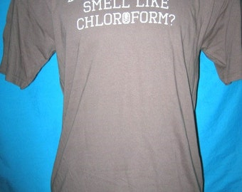 NEW! Does This Shirt Smell Like Chloroform? T-shirt - FREE SHIPPING!