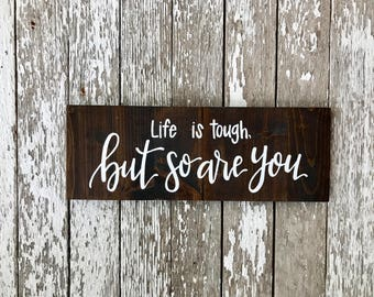 Life is Tough, But so Are You Custom Wood Sign
