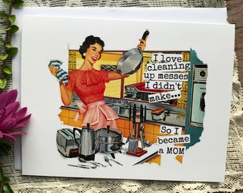 Card #62 - I Love Cleaning Up Messes.....So I Became A Mom - Blank Inside Greeting Mothers Day