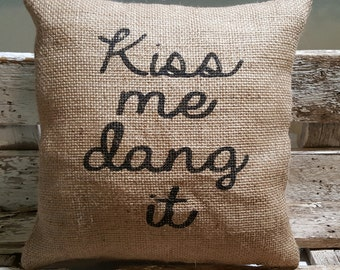 "Kiss me dang it 12"" x 12"" Burlap Stuffed Pillow Rustic Farmhouse Decor Pillow Burlap"