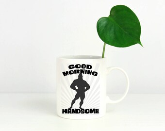Gift For Husband | Coffee Mug, Good Morning Handsome | Cool Fathers Day Gift, New Husband , Statement Mug | Funny Gift For Your Man