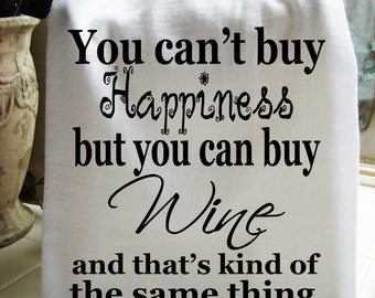 Funny Wine and Happiness tea towel - kitchen gift - dish towel- super cute flour sack towel