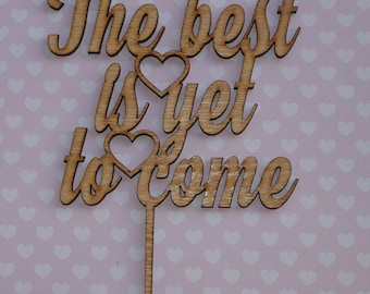 The best is yet to come, rustic wooden cake topper  wedding, engagement, anniversary, love, lasercut