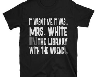 It Wasn't Me, It Was... Mrs. White In The Library With The Wrench Tshirt, Clue Board Game Shirt, Board Game Geek Gift, Clue Shirt