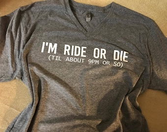 Ride or Die Shirt, I'm Ride or Die till about 9pm or So, MOM life, Funny Shirt, V-neck Tee, several Colors available