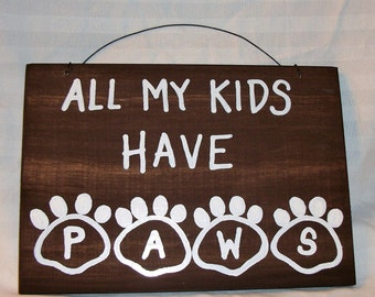 All MY KIDS have PAWS,wood sign,dog ,cat loverwood signs