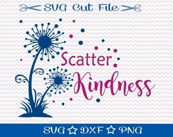 Scatter Kindness SVG, Be Nice SVG Cut File, Motivational Svg, SVG for Teachers, Mom Svg, Anti Bullying Svg, Spread Love, Svg Cutting File