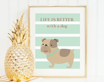 Printable Dog Quotes - Pet Posters - Life is Better with a Dog- Gift Idea Dog Lover - 8x10 and 5x7 Instant Download