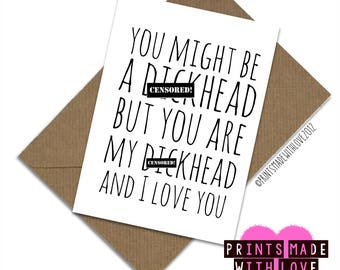 Funny boyfriend birthday card / husband / You might be a d*ckhead but you are my d*ckhead and I love you / Valentine's / Anniversary