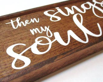 Then sings my soul rustic wooden farmhouse style sign.  Hand painted wooden sign.  Friend gift, religious gift, graduation gift, sympathy