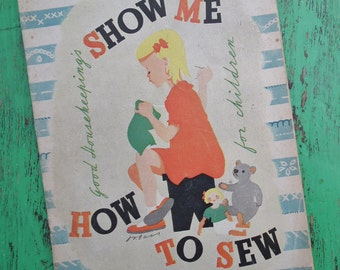 Vintage 1940s Sewing Book Good Housekeeping's Show Me How to Sew for Children - 40s needlework book - girls bonnet pin cushion cross stitch