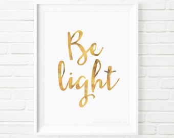 Printable Art, Be light, inspirational print, faux Gold foil print, quote prints, Typography print, inspiring print, wall art, home decor