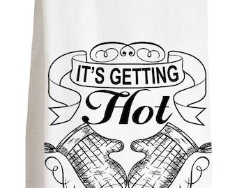 GETTING HOT in HERE - 100% Cotton Flour Sack Kitchen Tea Towel