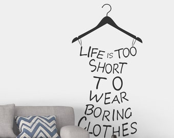 Life is too short to wear boring clothes - Typography Wall Decals, Home Decor, Interior design, home improvement, Calligraphy decal
