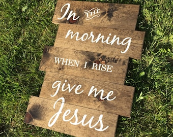 In the morning when I rise give me Jesus-Wood Sign, Rustic, Living Room Decor,Religious, Christian Song, Shabby Chic,Inspirational, Wall Art