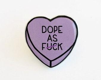 Dope As F-ck - Anti Conversation Purple Heart Lapel Pin Brooch Badge