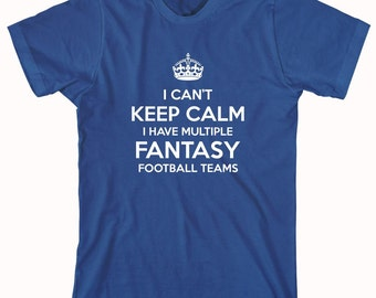 I Can't Keep Calm I Have Multiple Fantasy Football Teams Shirt, sports, gift idea for husband, brother, champion, Christmas - ID: 461