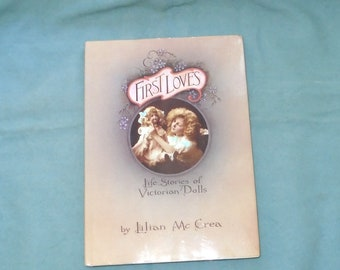 First Loves/ Life stories of Victorian dolls/by Lilian Mc Crea/1985