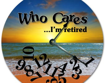 "10.5"" WHO CARES I'm RETIRED Sunset Clock - Living Room Clock - Large 10.5"" Wall Clock - Home Décor Clock - 7275"