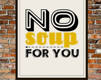 No Soup For You 8x10 - PRINTABLE Typography Art - Digital Typography Art -Typography Print - INSTANT DOWNLOAD