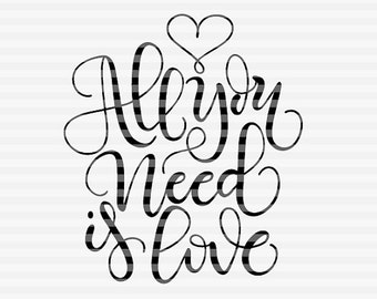 All you need is love - SVG - PDF - DXF -  hand drawn lettered cut file - graphic overlay