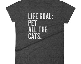 Life Goal: Pet All The Cats Funny Cat Lover Gift T Shirt Women's
