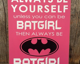 BATGIRL sign, batgirl signs, always be YOURSELF, always be batgirl, pink batgirl sign, girl batman sign, batman sign, batgirl bedroom,