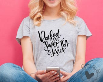 Raised on Sweet Tea and Jesus Southern SVG Sayings Quote SVG for Birthday Gift