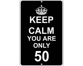 Keep Calm You Are Only 50 Metal Aluminum Sign