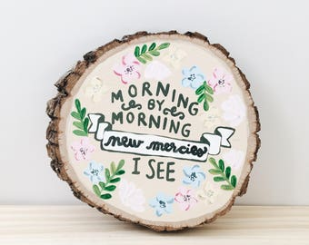 Morning By Morning New Mercies I See - Hand Painted Wood Round