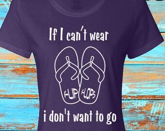 If I Can't Wear Flip Flop I Don't Want to Go Ladies T-Shirt beach shirt beach t-shirt beach tee shirt island shirt flip flops shirt