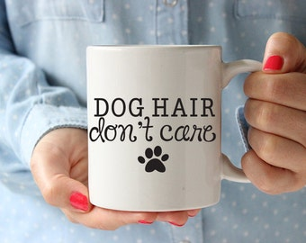dog hair dont care coffee mug, dog lover mug, doggy mug, puppy coffee mug