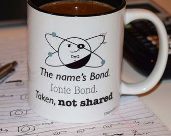 Science Chemistry Mug - The name's Bond. Ionic Bond. Taken, not shared (Free Gift Wrap!) - UrbanBrew Mugs