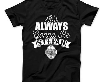 It's Always Gonna Be Stefan T-Shirt Vampire Diaries Inspired Design Stefan Shirt Vampire, Salvatore
