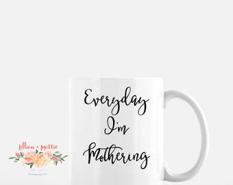 Everyday I'm Mothering Mug 11oz.
