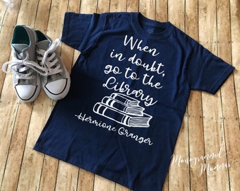 Hermione When In Doubt Go To The Library Toddler/Youth/Adult sizes