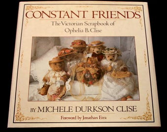 CONSTANT FRIENDS  - A Victorian Scrapbook - An Absolute Must For The Collector Of Friends & Bears - Beautifully Illustrated