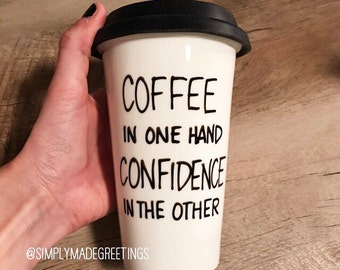 Coffee in one hand confidence in the other mug,  travel mug, Funny travel mug, custom travel mug, ceramic travel mug, statement mug, message