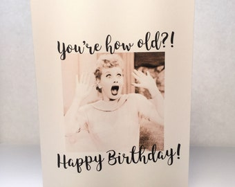 I love Lucy - Your how old? Birthday greeting card
