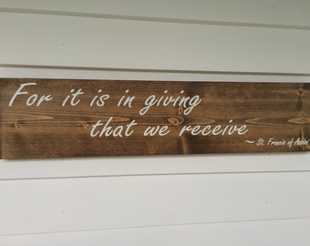 For it is in giving that we receive-- quote from St. Francis of Assisi.  From a prayer by St. Francis of Assisi.
