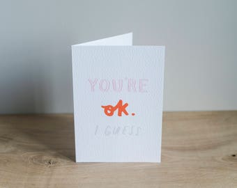 Illustrated, typographic 'You're OK. I Guess.' card / love / valentines