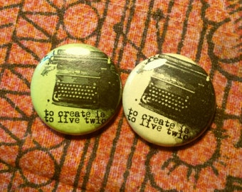 To Create is To Live Twice 1 inch pinback button