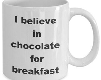 I believe in chocolate for breakfast mug