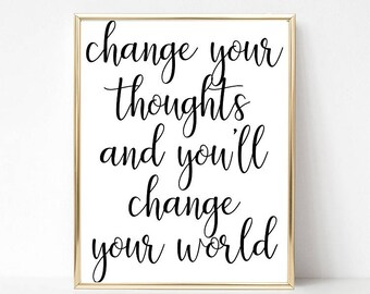 INSTANT DOWNLOAD Change your thoughts digital file inspirational & printable art wall art home decor 1 jpg(300 dpi)