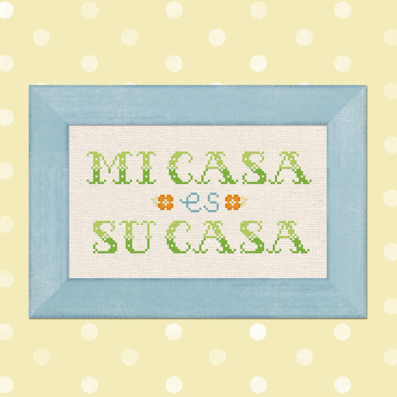Mi Casa Es Su Casa Cross Stitch Pattern. Spanish Quote My