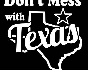 Don't Mess With Texas - tshirt, yeti cup, decal, cricut and silhouette file