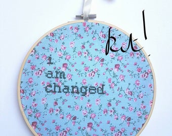 """Metamorphosis Cross Stitch KIT """"I am Changed"""" Embroidery 8"""" hanging mental health charity awareness gift, floral, recovery quote, change"""