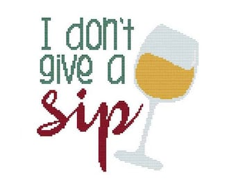 I Don't Give A Sip Counted Cross Stitch PDF Pattern
